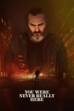 Nonton Movie You Were Never Really Here (2017) Sub Indo