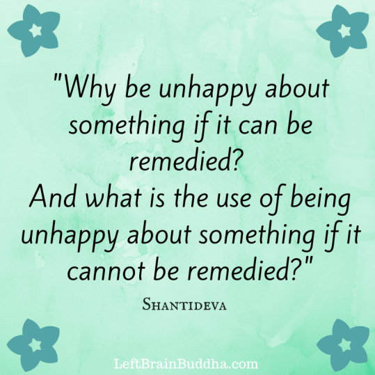 -Why be unhappy about something if it
