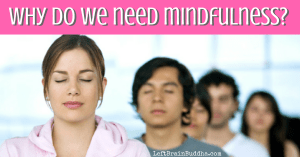 3 Reasons Why We Need Mindfulness