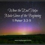 When The End Helps Make Sense of the Beginning (1 Peter 1:3-9)
