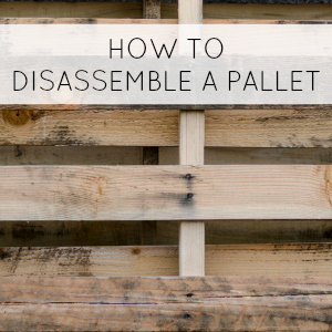 HOW TO DISASSEMBLE A PALLET WITHOUT KILLING YOURSELF