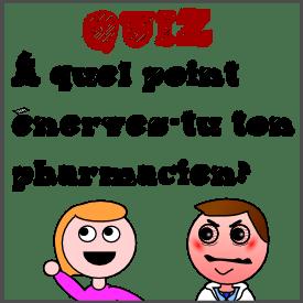 Quiz : À quel point énerves-tu ton pharmacien?