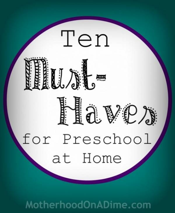 Great List of Top Ten Must-Haves for Preschool at Home