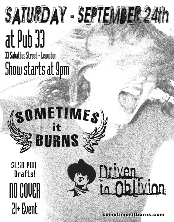 Flyer: Sometimes it Burns & Driven to Oblivion at Pub 33, Saturday September 24, 2005