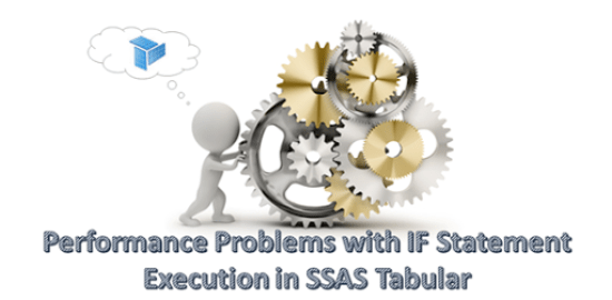 Performance problems with IF statement in SSAS Yabular