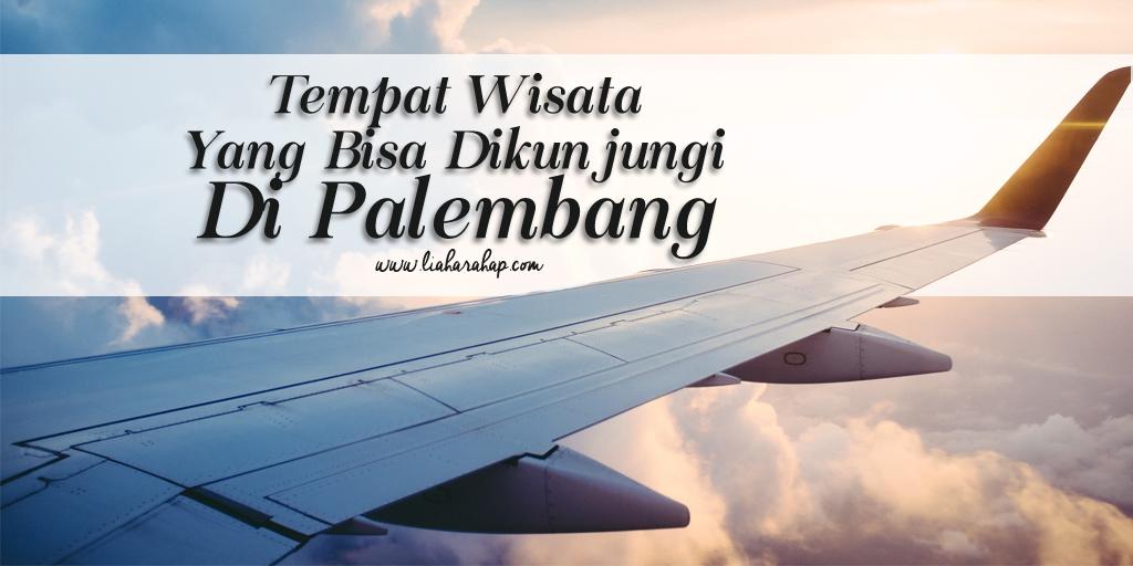 Ini Dia Tempat Wisata Yang Bisa Dikunjungi Di Palembang