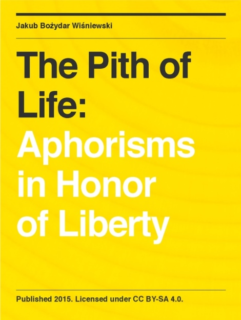 The Pith of Life: Aphorisms in Honor of Liberty