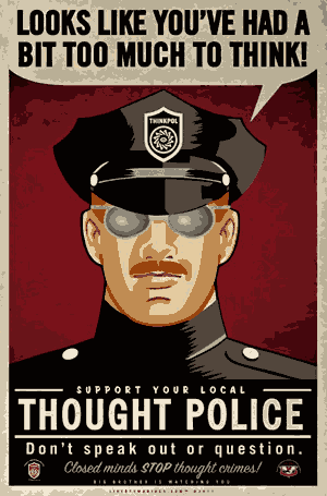 Looks like you've had a bit too much to think! Support your local thought police. Don't speak out or question. Closed minds STOP thought crimes.
