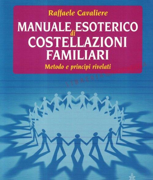 Manuale Esoterico di Costellazioni Familiari, metodo e principi rivelati, Raffaele Cavaliere, Hermes Edizioni