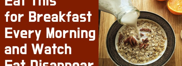 Eat This for Breakfast Every Morning and Watch Fat Disappear