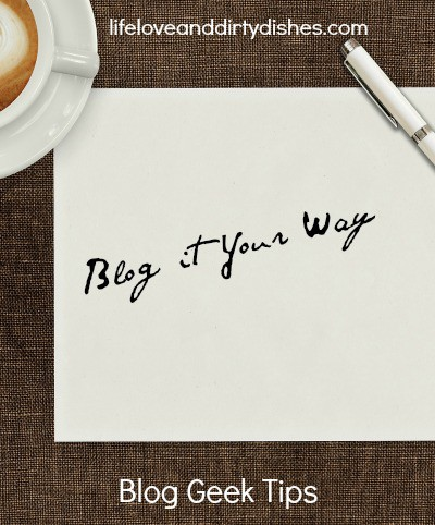 Blog It Your Way Blogging Tips
