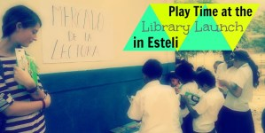 Life Out of the Box Playtime at the Library Launch in Esteli