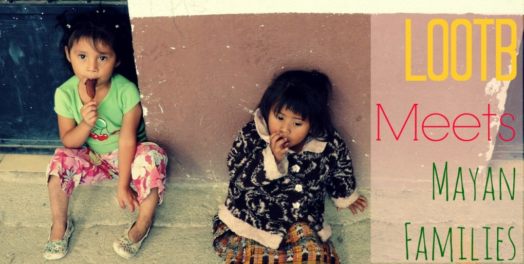 LOOTB Meets Mayan Families