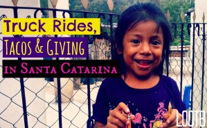 Life Out of the Box: Truck rides, tacos and giving in santa catarina