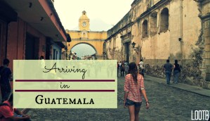 Life Out of the Box: Arriving in Guatemala