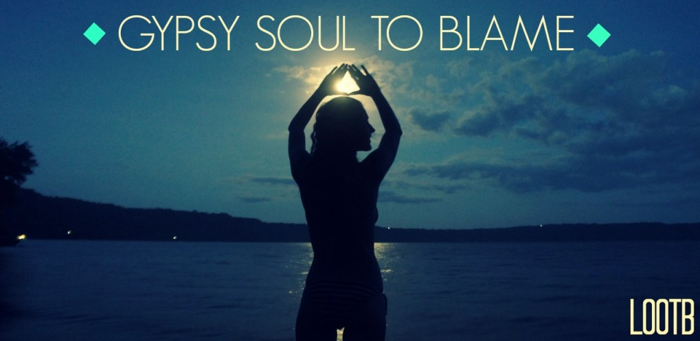 Life Out of the Box: Gypsy Soul to Blame