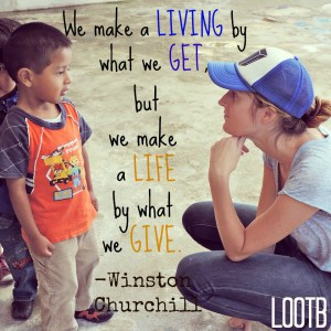 """We make a living by what we get, but we make a life by what we give."" -Winston Churchill"