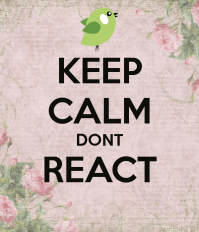 keep-calm-dont-react
