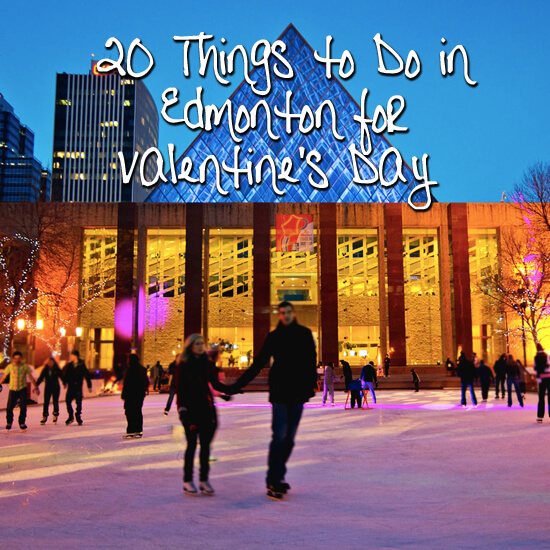 20 Things to do in Edmonton for Valentine's Day (2015)
