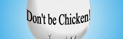 Don't be Chicken!