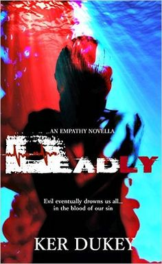 * NEW REALEASE * DEADLY (an Empathy novel) by KER DUKEY * BLOG TOUR * BOOK REVIEW *