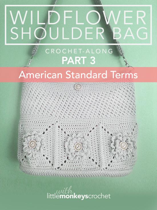 Wildflower Shoulder Bag CAL (Part 3 of 3) - American Standard Terms     Free Crochet Purse Pattern by Little Monkeys Crochet