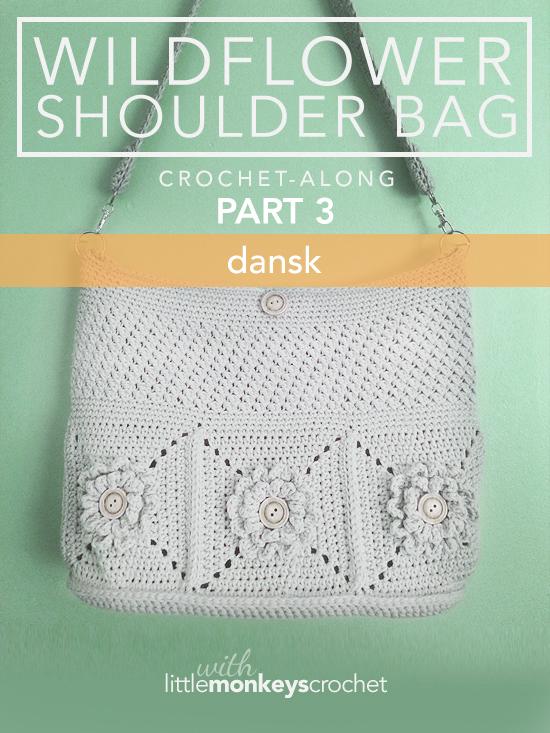 Wildflower Shoulder Bag CAL (Part 3 of 3) - Dansk (Danish)  |  Free Crochet Purse Pattern by Little Monkeys Crochet