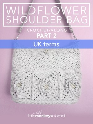 Wildflower Shoulder Bag CAL (Part 2 of 3) - UK Terms  |  Free Crochet Purse Pattern by Little Monkeys Crochet