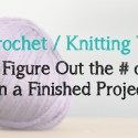 Crochet & Knitting Tip: How to Find the # of Yards In Your Finished Project     Little Monkeys Crochet