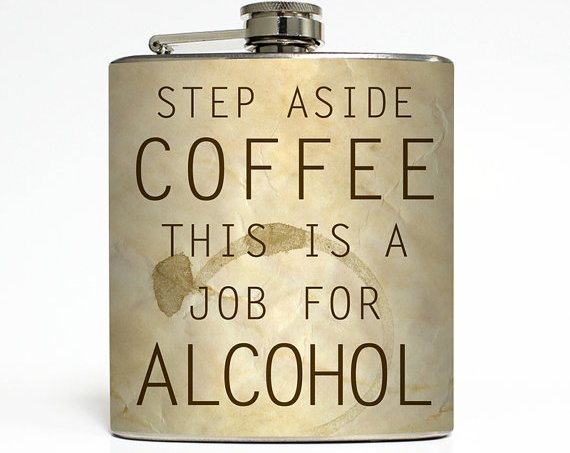 step aside coffee this is job for alcohol flask