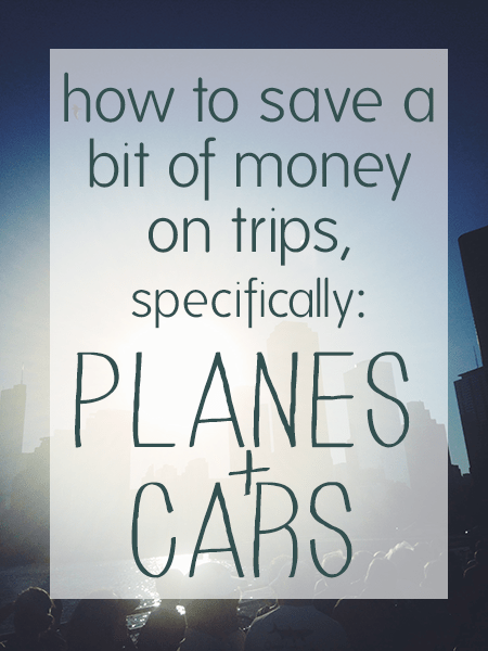how to save money on trips: planes + cars
