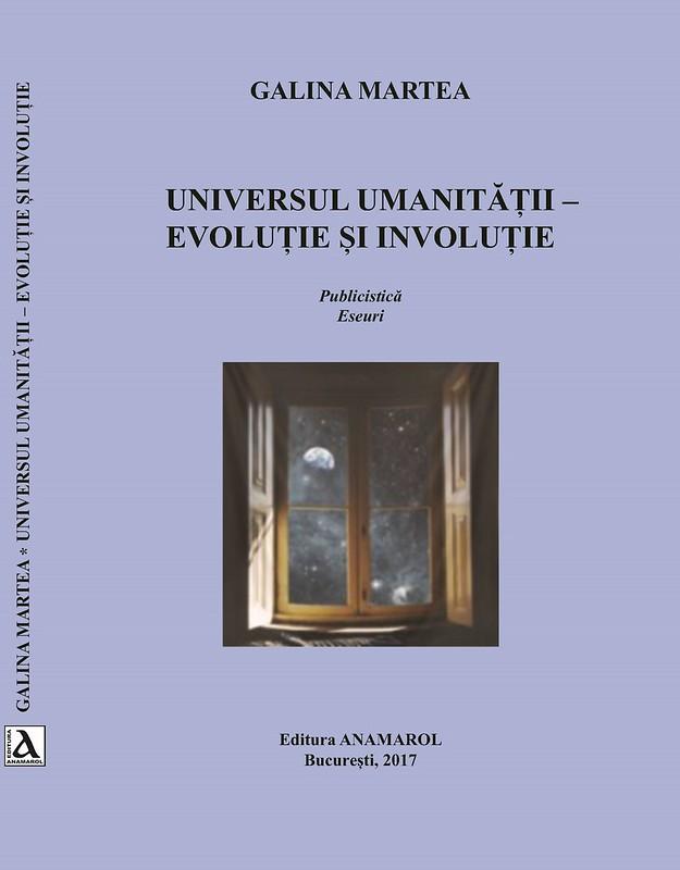 Galina Martea_Coperta fata_Universul Umanitatii-Evolutie Involutie-Anamarol-2017