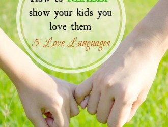 How to REALLY show your kids you love them – 5 Love Languages