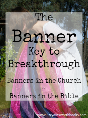 Banners in the Bible - Banners in the Church, Breakthrough keys and thoughts on dance.