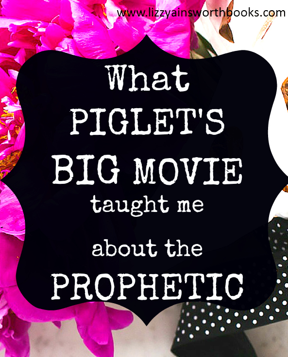 What Piglet's Big Movie Taught Me About the Prophetic, Prayer and God