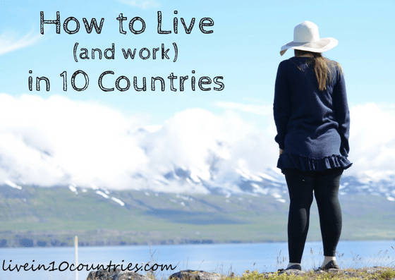 Guest Post: How To Live (and work) in 10 countries!