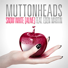 Muttonheads Feat Eden Martin - Snow White [Alive]