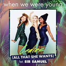 When We Were Young (WWWY) Feat Sir Samuel - Ladies (All That She Wants)