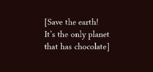 Save The Earth! It Has Chocolate.