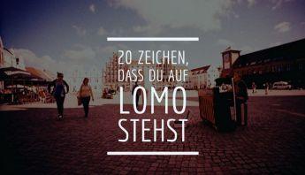 20 Zeichen dass du auf Lomo stehst (c) Lomoherz