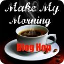 Make My Morning Blog Hop!