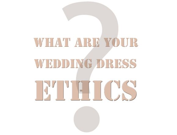 The Ethics of Wedding Dress Manufacture - What Are Your Thoughts? (Wedding Talk )