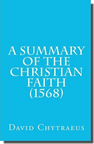 Reader Recommendation -- A Summary of the Christian Faith (Catechesis), David Chytraeus