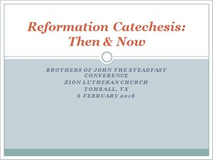 "Power Point File -- ""Reformation Catechesis:  Then & Now,"" John T. Pless at 2016 BJS Conference"