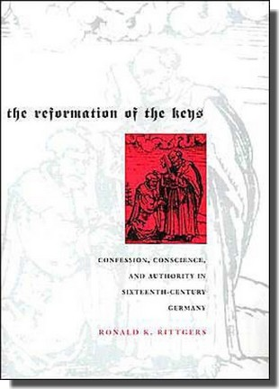 Reformation of the Keys: David M. Wilson Reviews Ronald K. Rittgers' Book