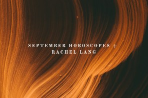 September Horoscopes + Rachel Lang