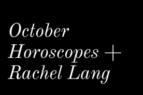 October Horoscopes + Rachel Lang