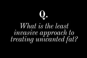 The Beauty Q&A: What is the Least Invasive Approach to Treating Unwanted Fat?