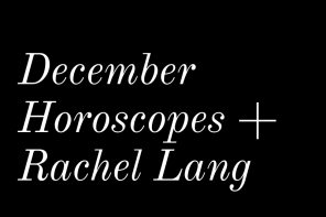 December Horoscopes + Rachel Lang
