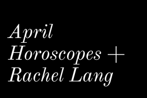 April Horoscopes + Rachel Lang